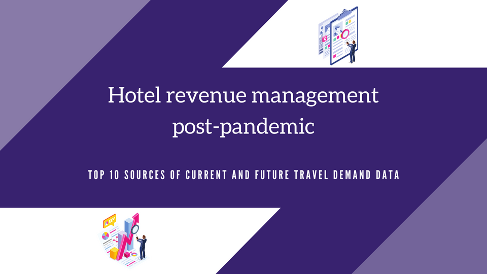 Hotel revenue management post-pandemic: Top 10 sources of current and future travel demand data